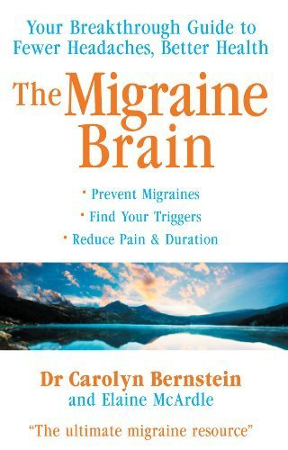 The Migraine Brain: Your Breakthrough Guide to Fewer Headaches, Better Health by Carolyn Bernstein (2010-04-01)