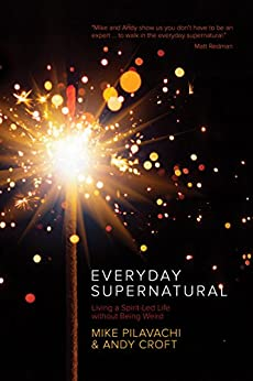 Everyday Supernatural: Living a Spirit-Led Life without Being Weird (English Edition) di [Pilavachi, Mike, Croft, Andy]