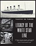 Legacy of the White Star Line: Titanic, Olympic, Britannic and other White Star Line ships