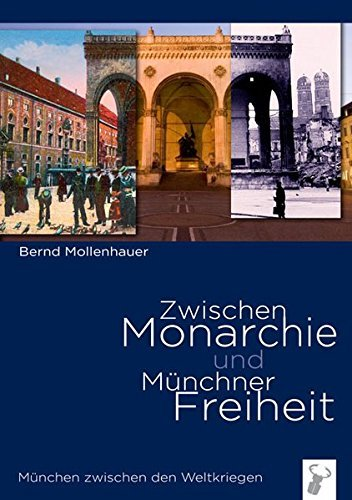 Zwischen Monarchie und Münchner Freiheit: München zwischen den Weltkriegen by Bernd Mollenhauer (2010-06-01)