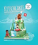 Kitschcakes: Made in Switzerland: 36 tutorials, 15 recipes and countless tips and tricks