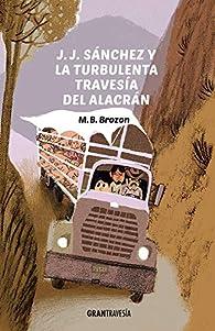 J. J. Sánchez Y La Turbulenta Travesía del Alacrán par  Monica Beltran Brozon