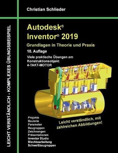 Autodesk Inventor 2019 - Grundlagen in Theorie und Praxis: Viele praktische Übungen am Konstruktionsobjekt 4-Takt-Motor (Takt Motor)