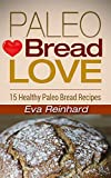 Best Paleo Recipes - Paleo Bread Love: 15 Healthy Paleo Bread Recipes Review