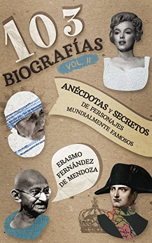 103 biografías Vol. 2: Anécdotas y secretos de personajes mundialmente famosos.
