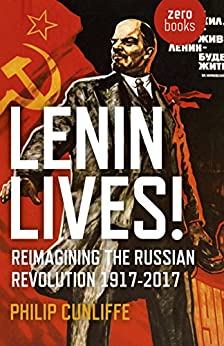 Lenin Lives!: Reimagining the Russian Revolution 1917-2017 by [Cunliffe, Philip]