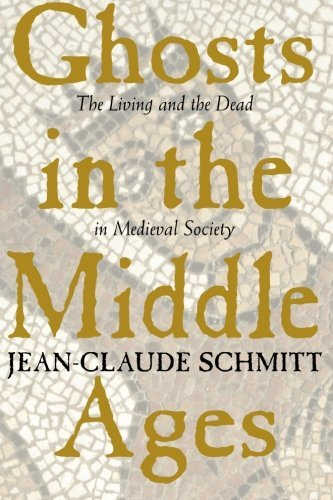 Ghosts in the Middle Ages: The Living and the Dead in Medieval Society by Jean-Claude Schmitt (1999-12-01)