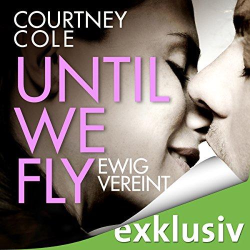 Buchseite und Rezensionen zu 'Until We Fly: Ewig vereint' von Courtney Cole