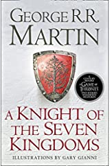 A Knight of the Seven Kingdoms: Being the Adventures of Ser Duncan the Tall, and his Squire, Egg (Song of Ice & Fire Prequel) Paperback