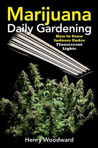Marijuana Daily Gardening: How to Grow Indoors Under Fluorescent Lights -