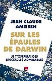 Sur les épaules de Darwin - Tome 2: Je t'offrirai des spectacles admirables (French Edition)