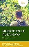 Muerte en la Ruta Maya: De Estambul y Capadocia a las selvas mayas en busca del misterio venido del espacio