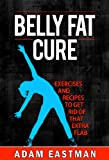 Belly Fat: Cure, Tips, Exercises and Recipes to Get Rid of that Extra Flab with Exercises to Get a Flat Stomach and Recipes (Lose Your Belly Fat, Get a ... Health. Find your Flat Stomach. NOW !)