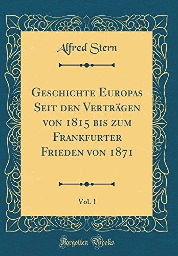 Geschichte Europas Seit Den Verträgen Von 1815 Bis Zum Frankfurter Frieden Von 1871, Vol. 1 (Classic Reprint)