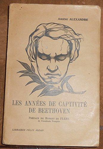 Les Années de Captivité de Beethoven 1819-1827 - Arsène Alexandre- Librairie Félix Alcan