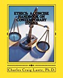 Ethics: A Concise Handbook on Contemporary Issues: Volume 1