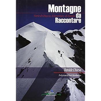 Montagne Da Raccontare. Storie Di Ghiaccio, Di Avventure, Di Uomini