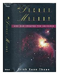 The Secret Melody: And Man Created the Universe by Trinh Xuan Thuan (1995-07-27)