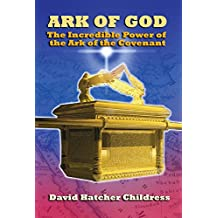 Ark of God: The Incredible Power of the Ark of the Covenant