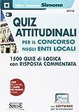 Quiz attitudinali per il concorso negli Enti Locali. 1500 quiz di logica con risposta commentata. Con Contenuto digitale per download e accesso on line