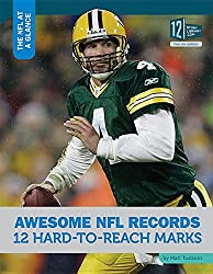 Awesome NFL Records: 12 Hard-to-reach Marks (The NFL at a Glance)