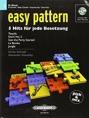 Easy pattern. 5 Hits für jede Besetzung - Bb Wood: für Klarinette (in B), Bass-Klarinette, Sopran-Saxophon, Tenor-Saxophon Klarinette, Bass-Klarinette, Sopran-Saxophon, Tenor-Saxophon