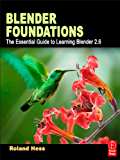 Blender Foundations: The Essential Guide to Learning Blender 2.6: The Essential Guide to Learning Blender 2.5