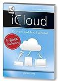 iCloud: für iPhone, iPad, Mac & Windows - für iOS und OS X - inkl. Gratis-E-Book Version des Buches für Ihr iPad, iPhone oder iBooks