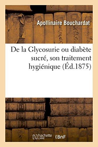 De la Glycosurie ou diabète sucré, son traitement hygiénique: avec notes et documents sur la nature et le traitement de la goutte par Bouchardat-a