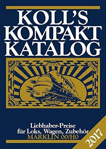 Preisvergleich Produktbild Koll's Kompaktkatalog Märklin 00/H0 2017: Liebhaberpreise für Loks, Wagen, Zubehör