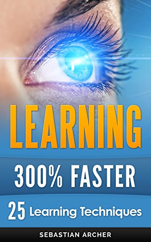 Learning: 25 Learning Techniques for Accelerated Learning - Learn Faster by 300%! (Learning, Memory Techniques, Accelerated Learning, Memory, E Learning, ... Exam Preparation) (English Edition)