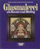 Glasmalerei als Kunst und Hobby. - Felizitas Krettek, Susanne Beeh-Lustenberger