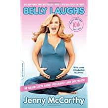 Belly Laughs, 10th anniversary edition: The Naked Truth about Pregnancy and Childbirth by McCarthy, Jenny (2014) Paperback