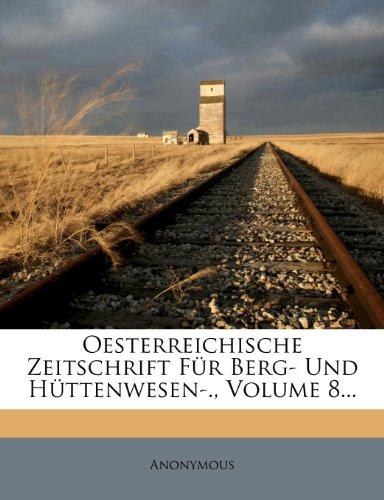 Oesterreichische Zeitschrift Für Berg- Und Hüttenwesen-., Volume 8...