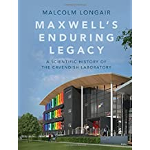 Maxwell's Enduring Legacy: A Scientific History of the Cavendish Laboratory by Malcolm Longair (2016-08-30)