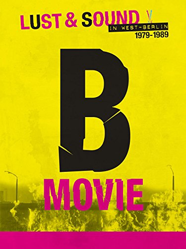 B-Movie: Lust & Sound in West-Berlin 1979-1989 [dt./OV]
