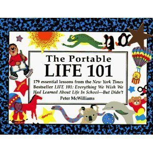 Portable Life 101: 179 Essential Lessons from the N Y Times Bestseller Life 101 : Everything We Wish We Had Learned About Life in School-But Didn't by John-Roger McWilliams (1992-08-02)