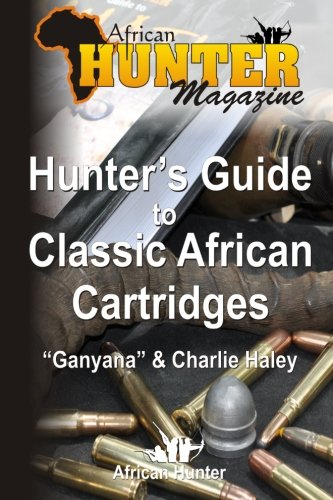 Hunter's Guide to Classic African Cartridges (The Hunter's Guide Series, Band 2)