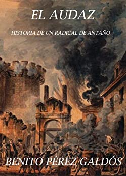 El Audaz: historia de un radical de antaño. de [Pérez Galdós, Benito]