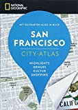 NATIONAL GEOGRAPHIC City-Atlas San Francisco. Highlights, Genuss, Kultur, Shopping. Reiseführer, Stadtplan und Faltkarte in einem. NEU 2018