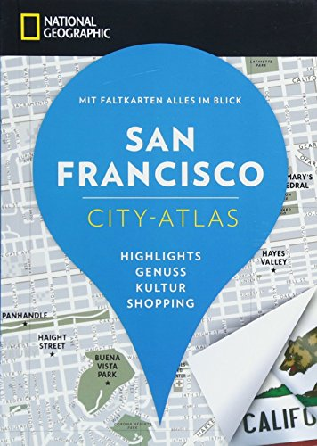 NATIONAL GEOGRAPHIC City-Atlas San Francisco. Highlights, Genuss, Kultur, Shopping. Reiseführer, Stadtplan und Faltkarte in einem. (NG City-Atlas)