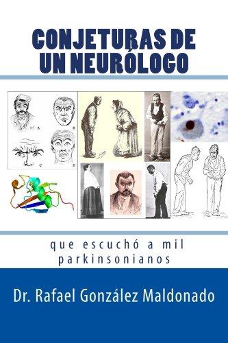 CONJETURAS DE UN NEURÓLOGO que escuchó a mil parkinsonianos por Rafael González Maldonado