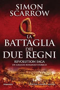 Revolution saga. La battaglia dei due regni di [Scarrow, Simon]