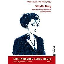 Sibylle Berg: Romane. Dramen. Kolumnen und Reportagen (Literarisches Leben heute, Band 7)