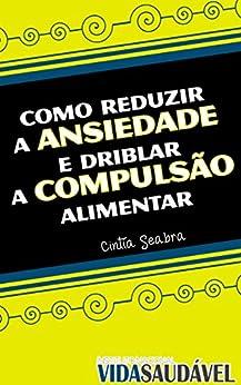 COMO REDUZIR A ANSIEDADE E DRIBLAR A COMPULSÃO ALIMENTAR (Instituto Nacional Vida Saudável Livro 1) (Portuguese Edition)