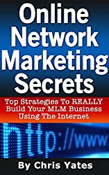 Online Network Marketing Secrets: Top Strategies To REALLY Build Your MLM Business Using The Internet (English Edition)