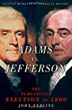 Adams vs. Jefferson: The Tumultuous Election of 1800 (Pivotal Moments in American History)