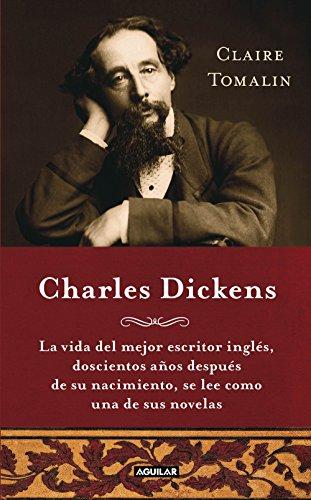 Charles Dickens: La vida del mejor escritor inglés, doscientos años después de su nacimiento, se por Claire Tomalin