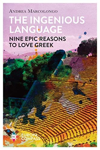 The Ingenious Language: Nine Epic Reasons to Love Greek (English Edition)