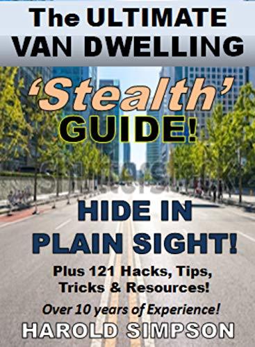 Van Dwelling Secrets Revealed: The Ultimate Van Dwelling STEALTH Guide!  HIDE IN PLAIN SIGHT!  Plus 121 hacks, tips, tricks & resources. Over 10 years experience! Descargar ebooks Epub